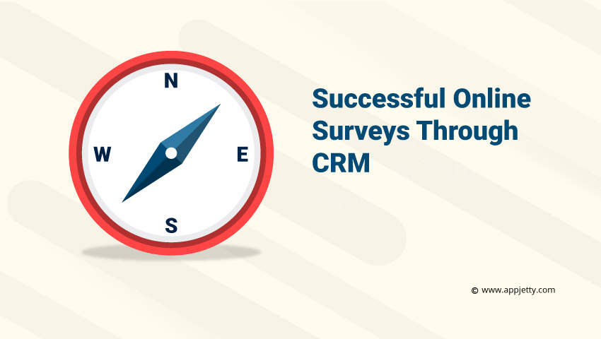 An Advanced Guide To Conduct Successful Surveys Through CRM