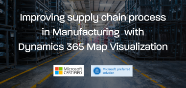 How to improve Supply Chain in Manufacturing Industry with Dynamics 365 Map Visualization