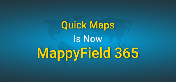Quick Maps is Now MappyField 365 For Dynamics CRM