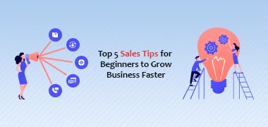 Top 5 Sales Tips for Beginners to Grow Business Faster