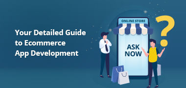 Your Detailed Guide to Ecommerce App Development