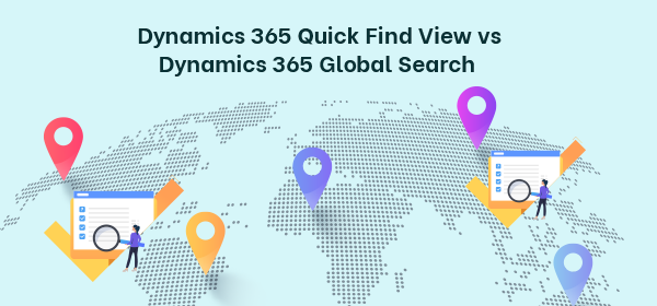 Dynamics 365 Quick Find View vs Dynamics 365 Global Search