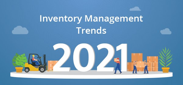Inventory Management Trends to Adopt in 2021 and Ahead