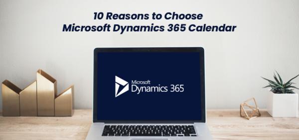 10 Reasons to Choose Microsoft Dynamics 365 Calendar