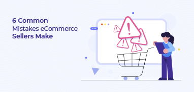 6 Common Mistakes eCommerce Sellers Make [and How to Avoid It]