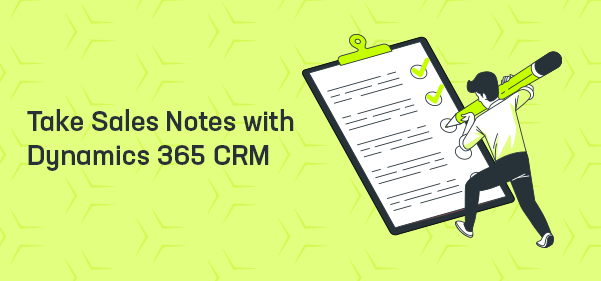 Want to Get Most Out of a Sales Meeting? Take Sales Notes with Dynamics 365